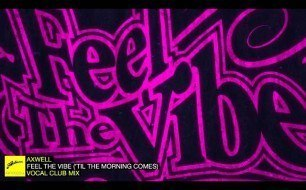 Axwell - Feel The Vibe ( til The Morning Comes) (Vocal Club Mix)