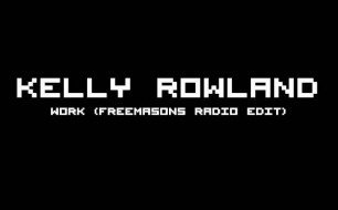 Kelly Rowland - Work (The Freemasons Radio Edit)