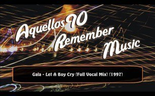 GALA - Let A Boy Cry (Full Vocals Mix)