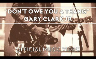 �������� ����������� ���� Gary Clark Jr. - Don't Owe You A Thang