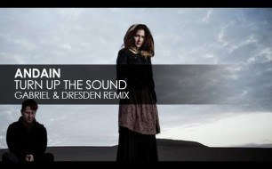 �������� ����������� ���� Andain - Turn Up The Sound (Gabriel & Dresden Remix)