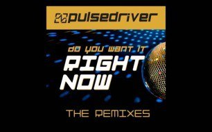 Pulsedriver - Do You Want It Right Now (Bounce Mix)