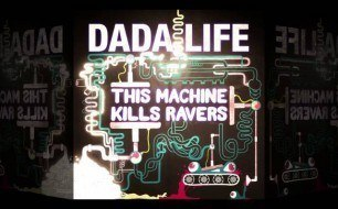 Dada Life - This Machine Kills Ravers (Original Mix)