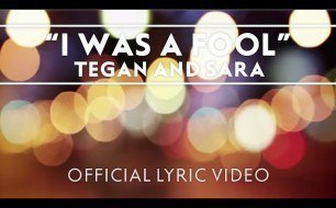 Смотреть музыкальный клип Tegan and Sara - I Was A Fool [OFFICIAL LYRIC VIDEO]