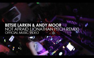 Betsie Larkin - Not Afraid (& Andy Moor) (Jonathan Pitch Remix)