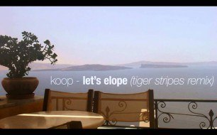 Koop - Let s Elope (Tiger Stripes Remix)