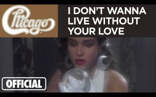 �������� ����������� ���� Chicago - I Don't Wanna Live Without Your Love