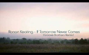 Ronan Keating - If Tomorrow Never Comes (Groove Brothers Remix)