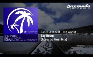 Смотреть музыкальный клип Roger Shah - Roger Shah & Ross Lara Feat. Todd Wright - Lay Down (Roger Shah Mix Edit)