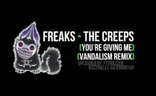 Freaks - The Creeps (Vandalism Remix)