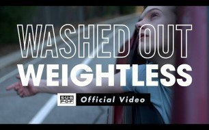 Washed Out - Weightless