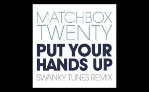 Matchbox Twenty - Put Your Hands Up (Swanky Tunes Remix)