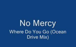 �������� ����������� ���� NO MERCY - Where Do You Go (Ocean Drive Mix)