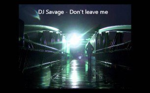 Savage - Don t Leave Me