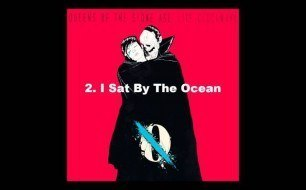 Queens Of The Stone Age - I sat by the ocean1