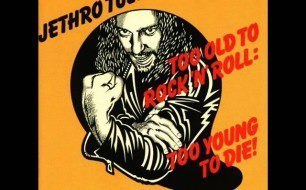 Смотреть музыкальный клип Jethro Tull - Too Old To Rock  N  Roll, Too Young To Die