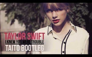Taylor Swift - I Knew You Were Trouble (Taito Bootleg)