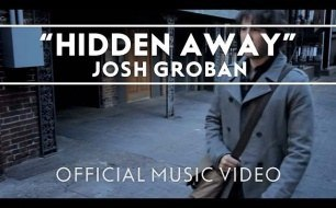 �������� ����������� ���� Josh Groban - Hidden Away [Official Music Video]