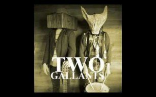 Two Gallants - Despite What You ve Been Told