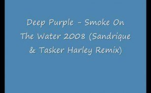 Смотреть музыкальный клип Deep Purple - Smoke On The Water 2008 (Sandrique & Tasker Harley Remix)