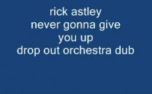 Rick Astley - Never Gonna Give You Up (Drop Out Orchestra Dub)